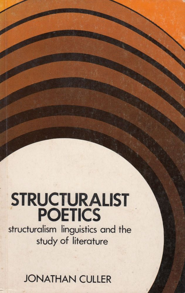 Structuralist Poetics: Structuralism, Linguistics and the Study of Literature. Jonathan Culler.