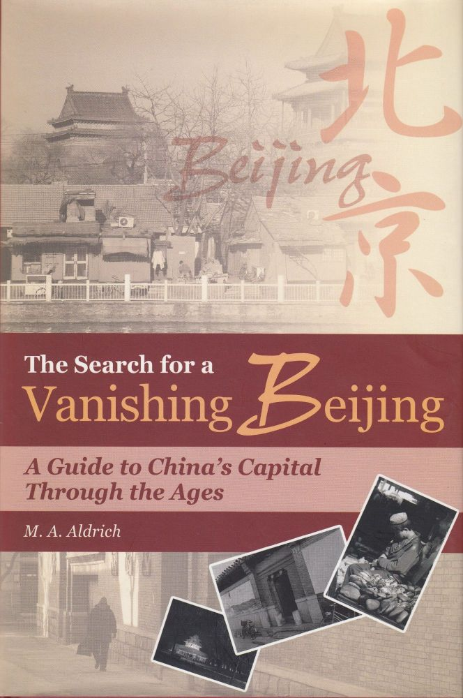 The Search for a Vanishing Beijing: A Guide to China's Capital Through the Ages. M A. Aldrich.