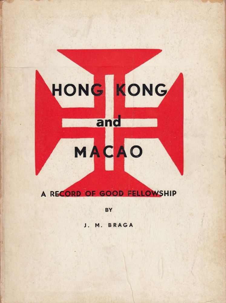 Hong Kong and Macao: A Record of Good Fellowship. J M. Braga.