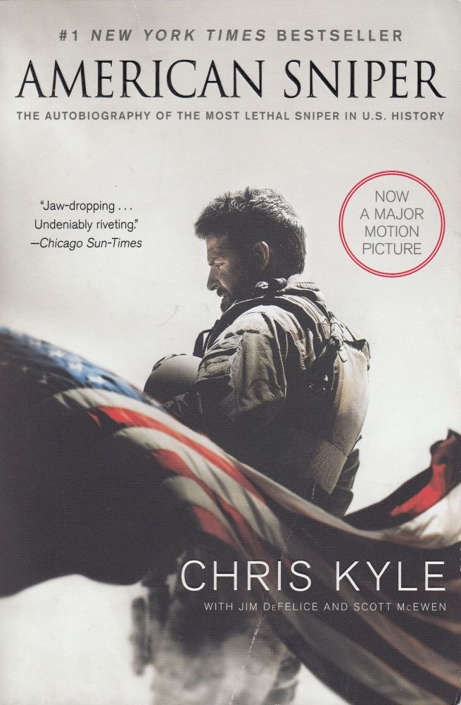 American Sniper: The Autobiography of the most lethal sniper in US history. Ji Chris Kyle, Scott McEwen, DeFelice.