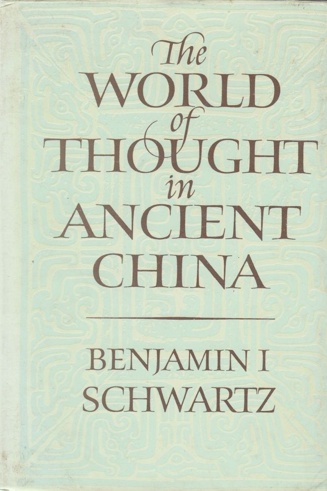 The World of Thought in Ancient China. Benjamin I. Schwartz.