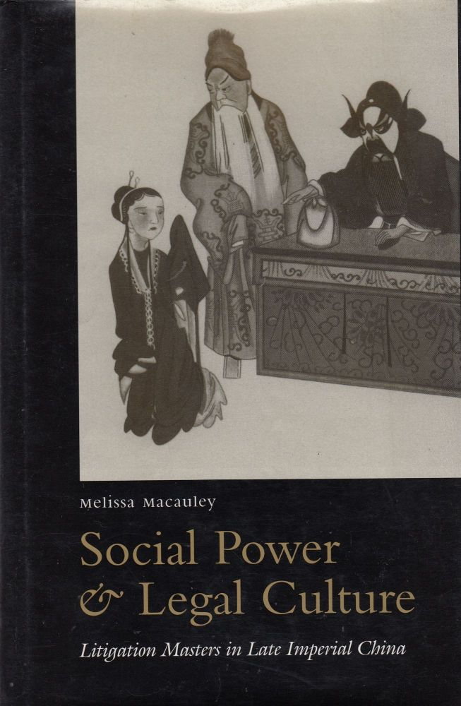 Social Power and Legal Culture: Litigation Masters in Late Imperial China. Melissa Macauley.