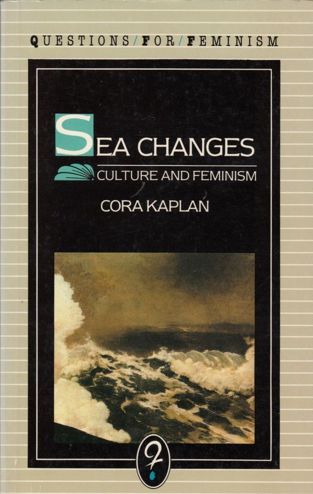 Sea Changes: Essays on Culture and Feminism (Questions for Feminism series). Cora Kaplan.