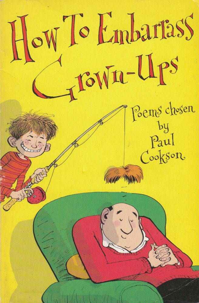 How to Embarrass Grown-Ups: Poems Chosen by Paul Cookson. Paul Cookson.