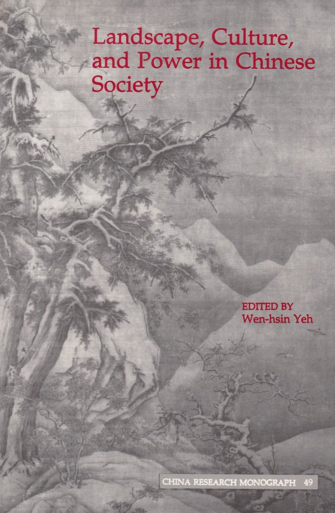 Landscape, Culture, and Power in Chinese Society. Wen-hsin Yeh.