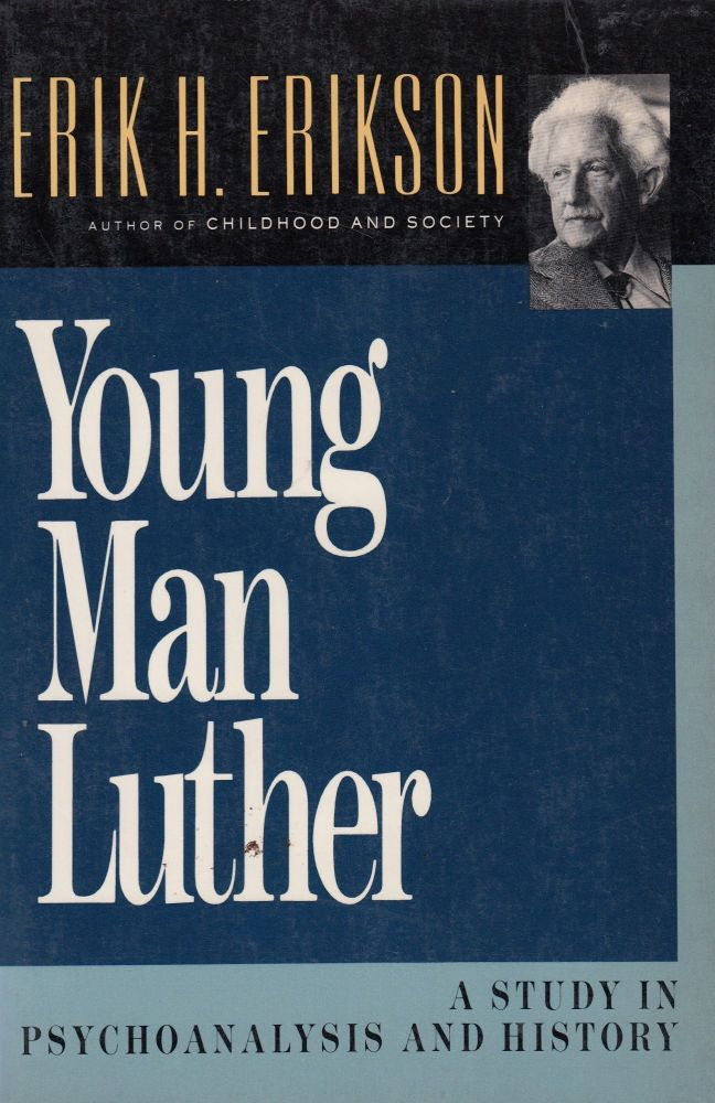 Young Man Luther: A Study in Psychoanalysis and History. Erik H. Erikson.