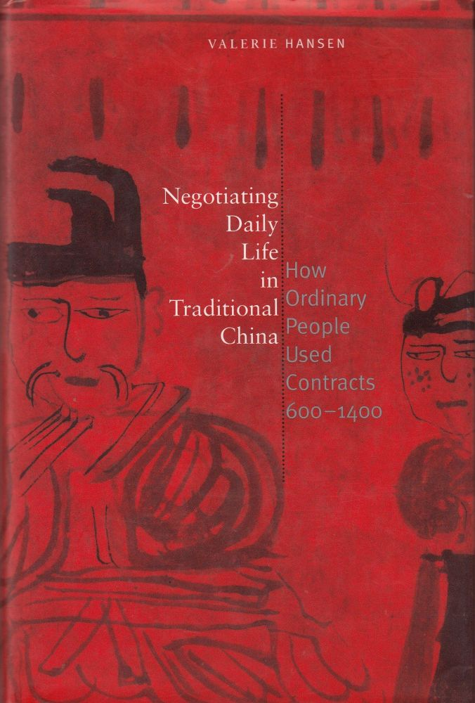 Negotiating Daily Life in Traditional China: How Ordinary People Used Contracts 600-1400. Valerie Hansen.