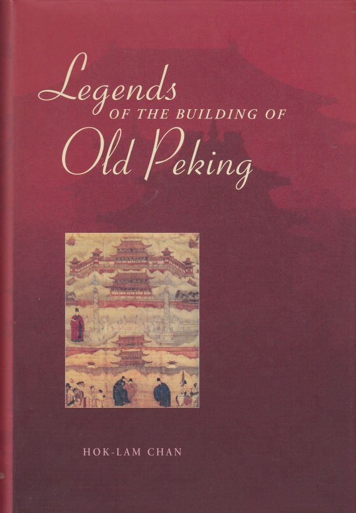 Legends of the Building Old Peking. Hok-Lam Chan.
