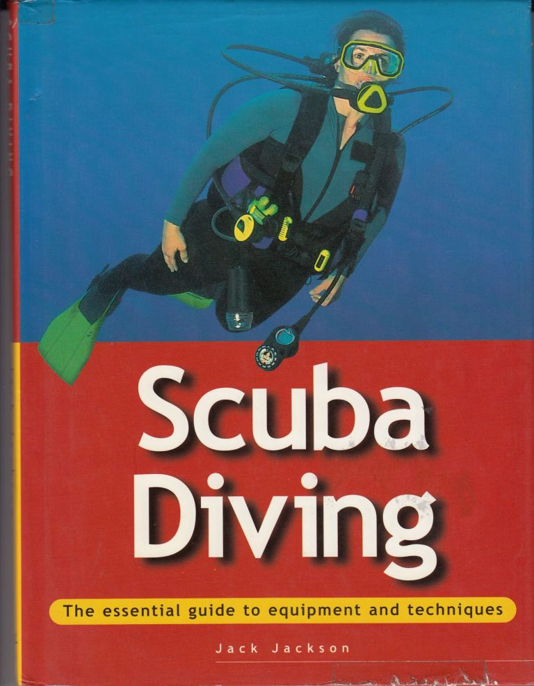 Scuba Diving: The Essential Guide to Equipment and Techniques. Jack Jackson.