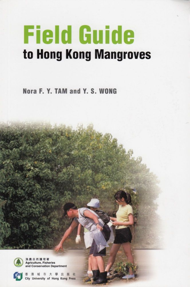 Field Guide to Hong Kong Mangroves. Y. S. Wong Nora F. Y. Tam.