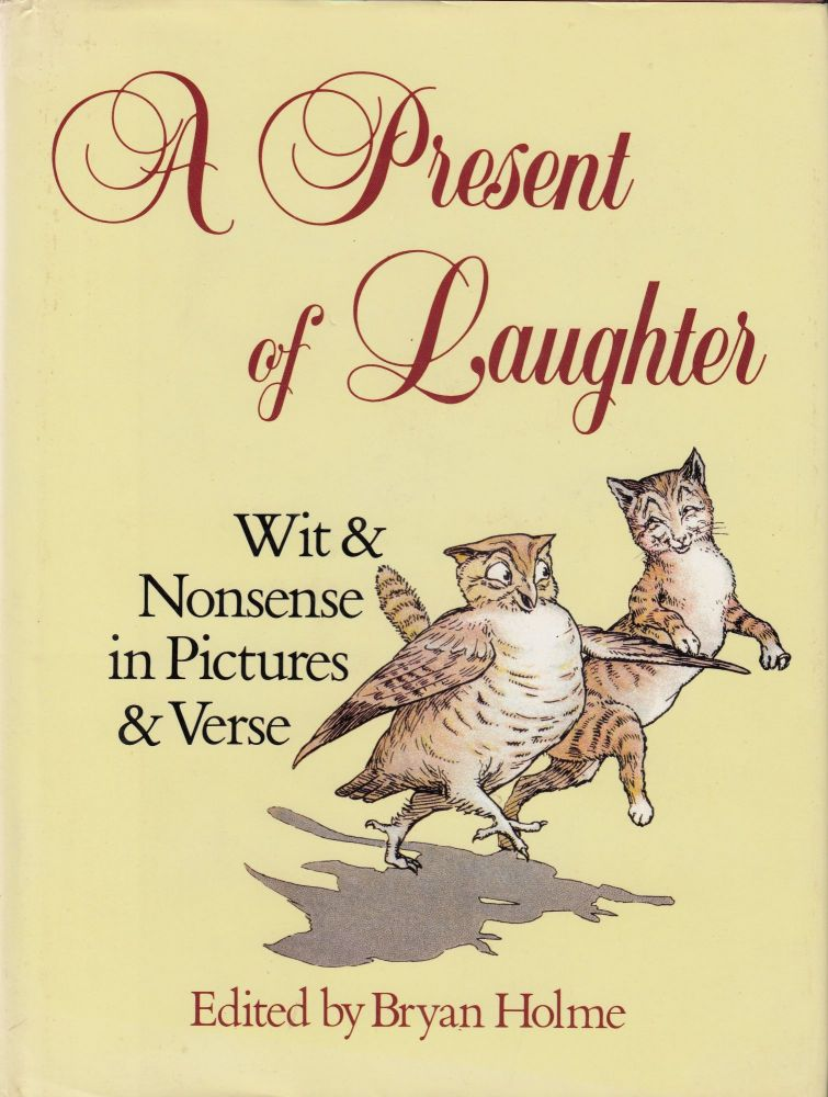 A Present of Laughter: Wit and Nonsense in Pictures and Verse. Bryan Holme.