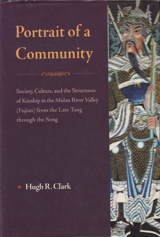 Portrait of a Community: Society, Culture, and the Structures of Kinship in the Mulan River Valley (Fujian) from the Late Tang through the Song. Hugh R. Clark.