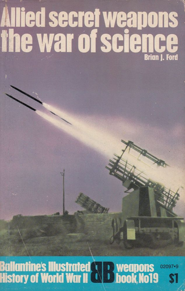 Allied Secret Weapons the War on Science. Brian J. Ford.