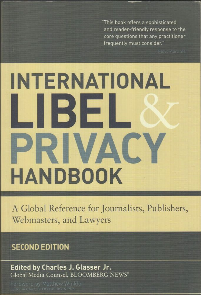 International Libel and Privacy Handbook: A Global Reference for Journalists, Publishers, Webmasters, and Lawyers. Charles J. Glasser Jr, Matthew Winkler, foreword.