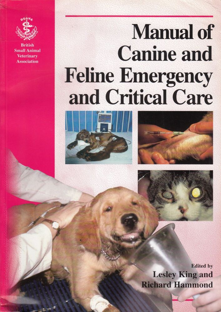 BSAVA Manual of Canine and Feline Emergency and Critical Care. Richard Hammond Lesley King.