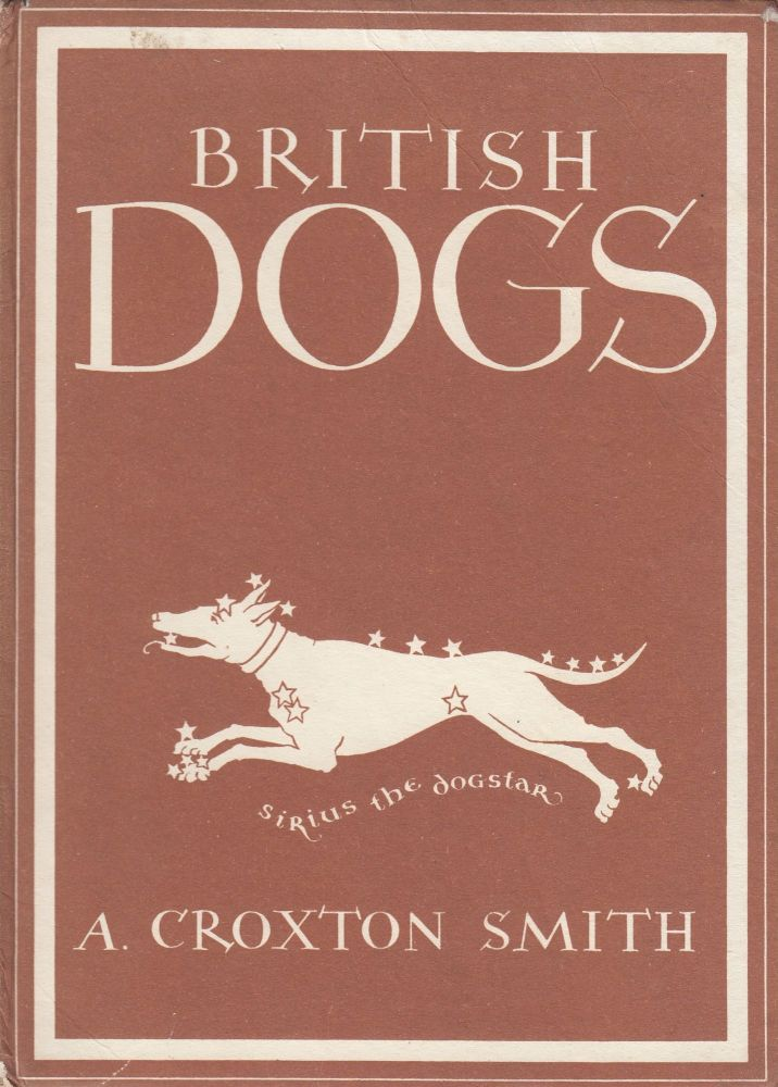 Britain in Pictures: British Dogs. A. Croxton Smith.