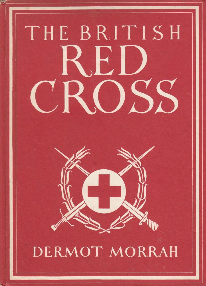 Britain in Pictures: The British Red Cross. Dermot Morrah.
