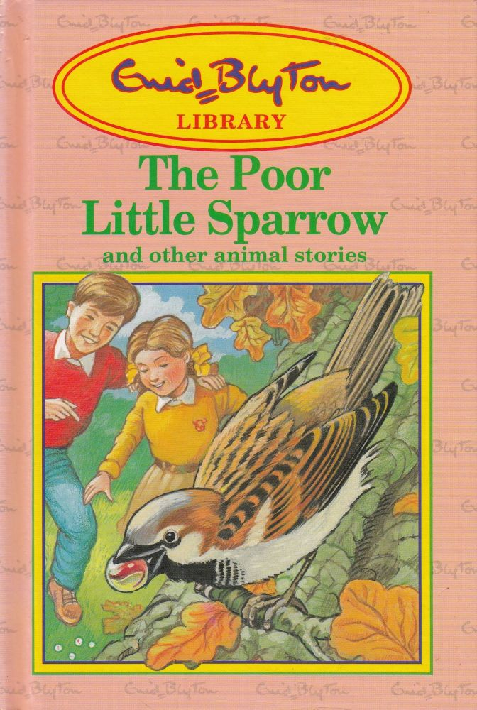 The Poor Little Sparrow and other animal stories. Enid Blyton.
