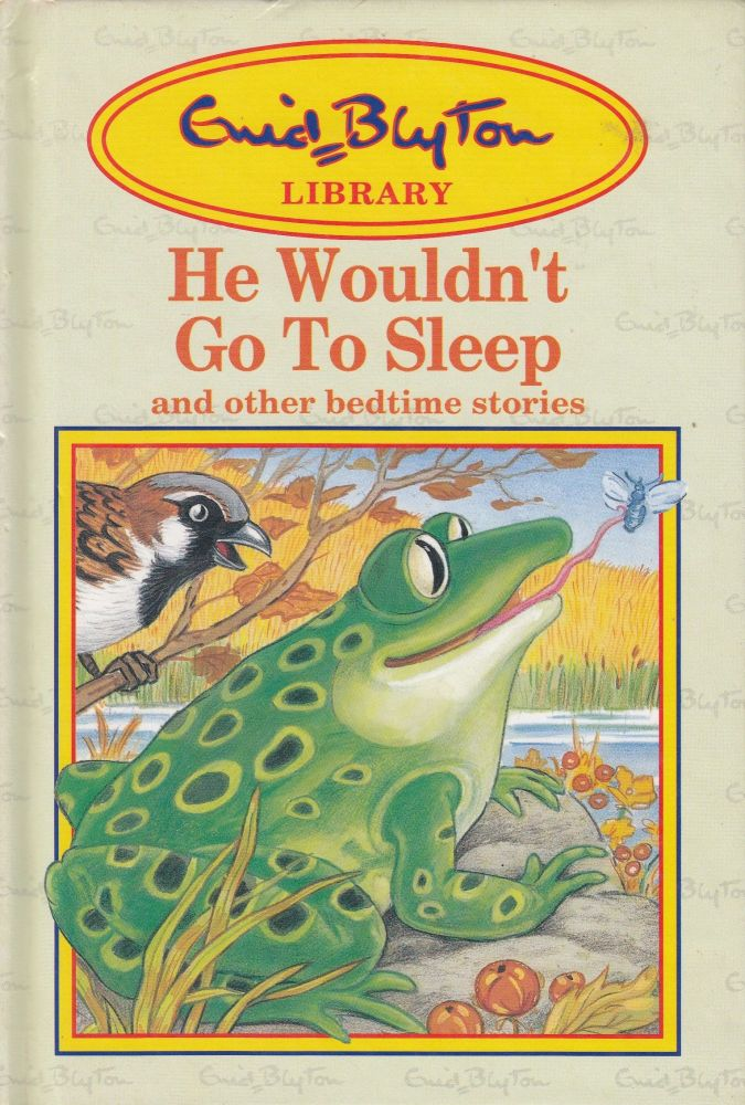 He Wouldn't Go To Sleep and other bedtime stories. Enid Blyton.