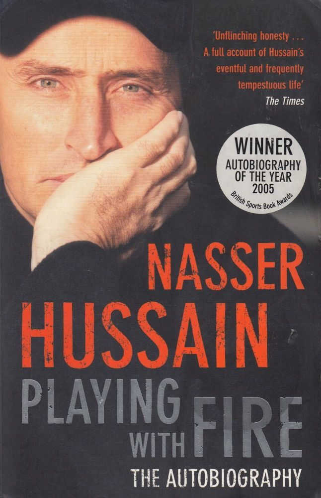 Playing with Fire: The Autobiography. Nasser Hussain.