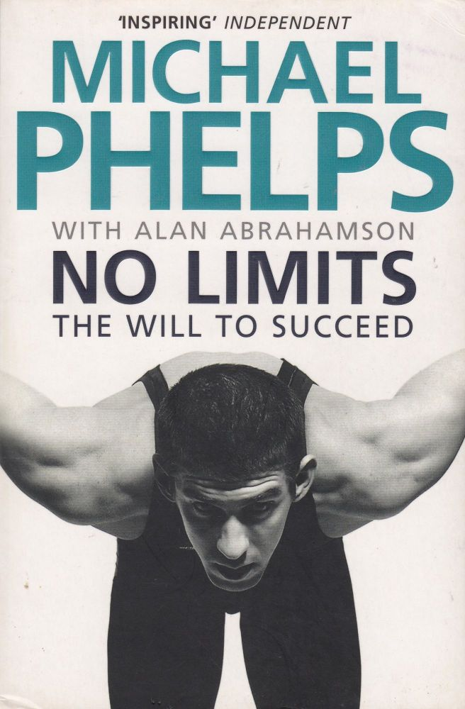 No Limits: The Will To Succeed. Alan Abrahamson Michael Phelps.