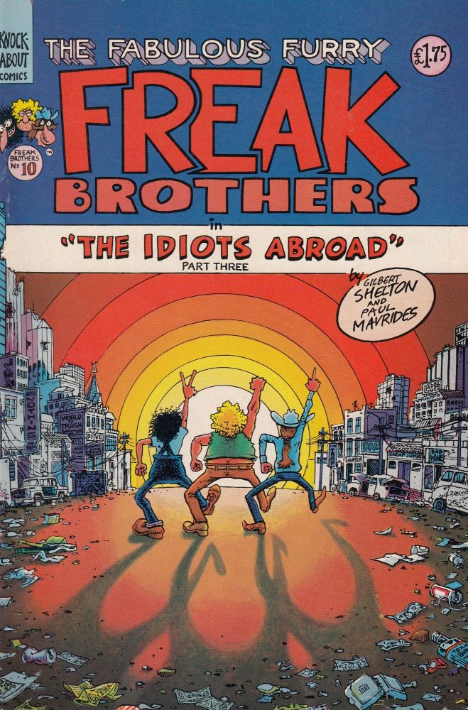 "The Fabulous Freak Brothers in ""The Idiots Abroad"" Part Three. Paul Mavrides Gilbert Shelton."