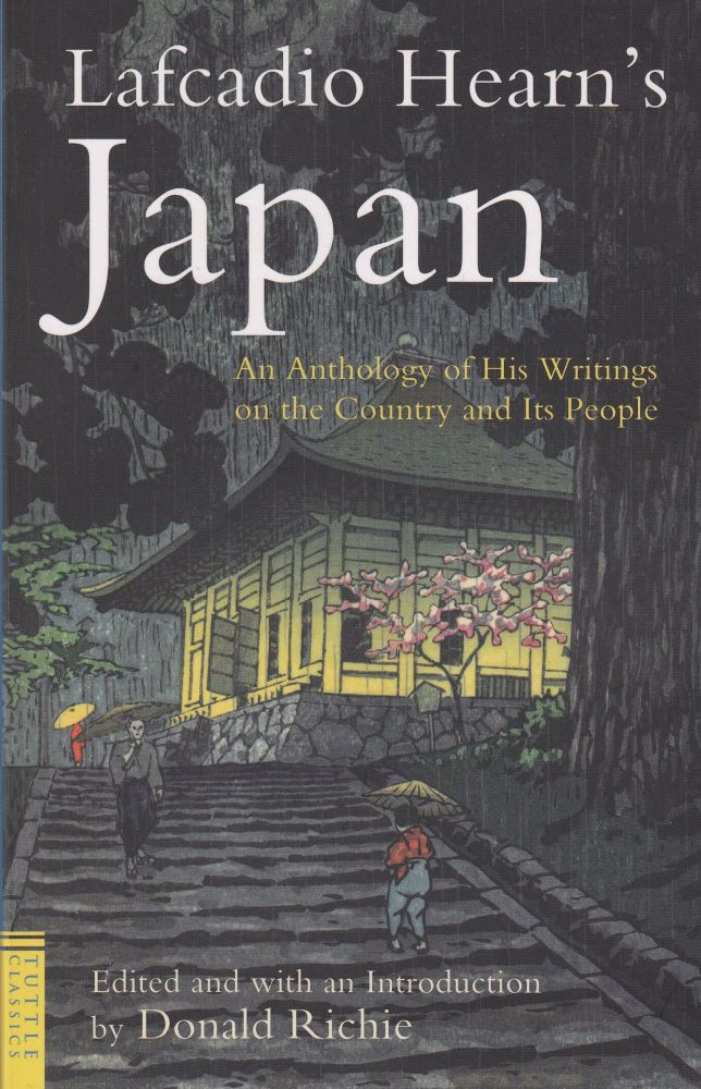Lafcadio Hearn's Japan: An Anthology of His Writings on the Country and Its People. Donald Richie Lafcadio Hearn.