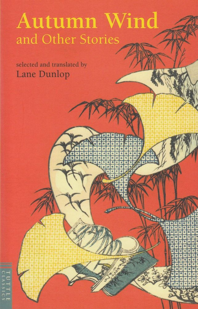 Autumn Wind and Other Stories (Tuttle Classics). Lane Dunlop, ed and tr.