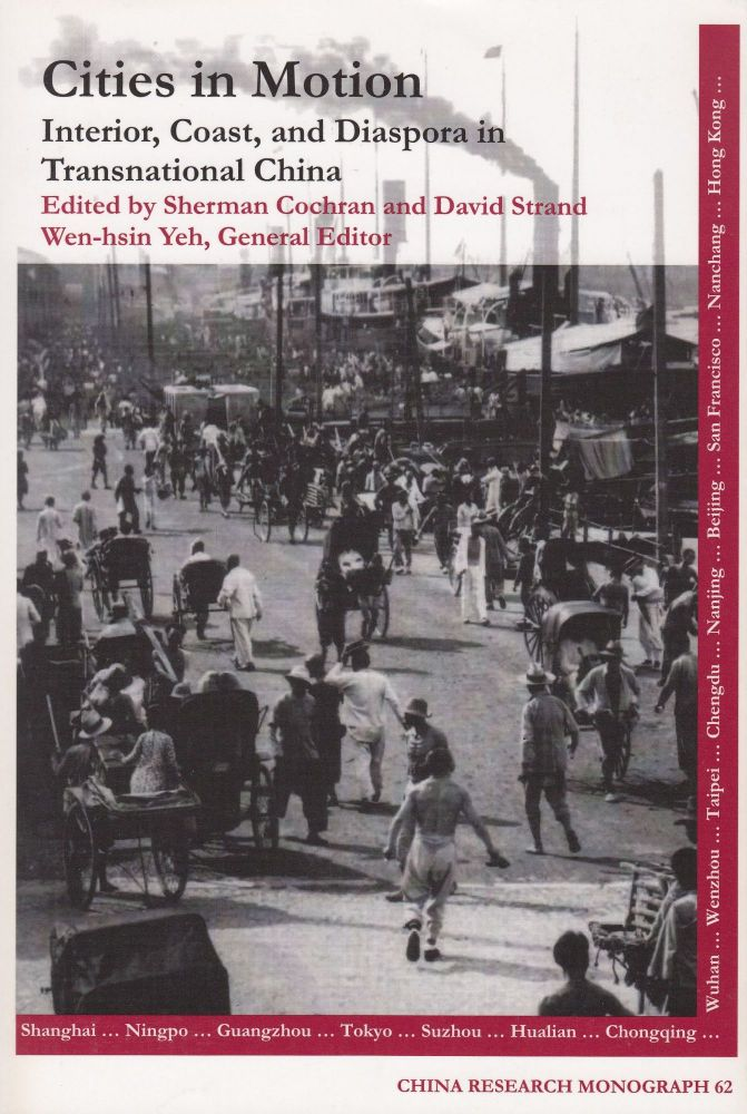 Cities In Motion: Interior, Coast, and Diaspora in Transnational China. David Strand Sherman Cochran, Wen-Hsin Yeh.
