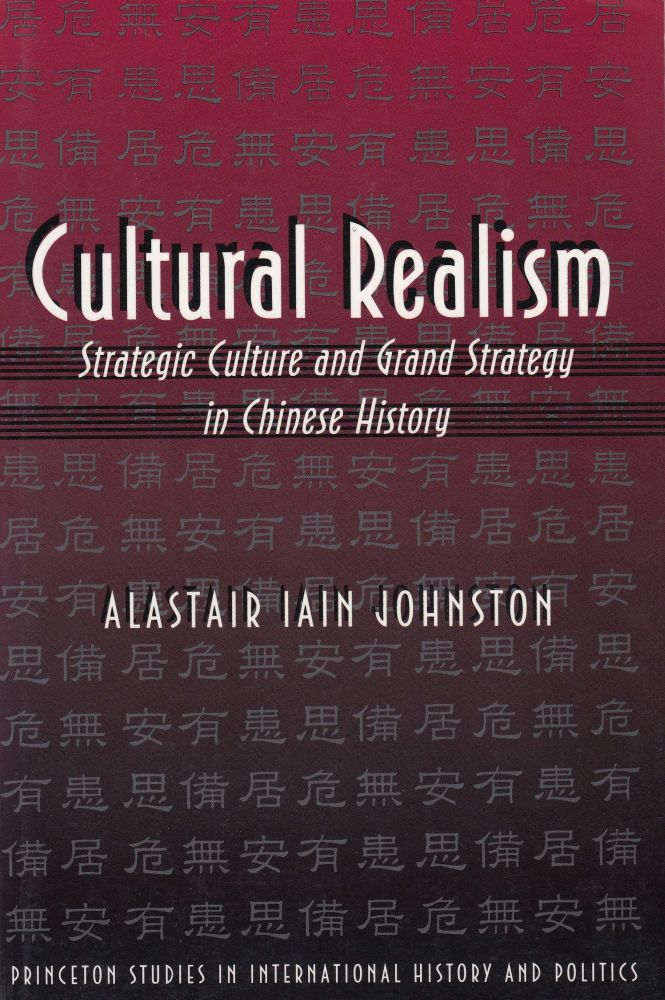 Cultural Realism: Strategic Culture and Grand Strategy in Chinese History. Alastair Iain Johnston.
