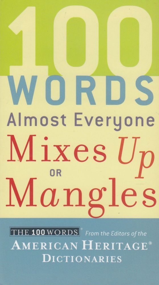 100 Words Almost Everyone Mixes Up or Mangles. American Heritage Dictionaries.