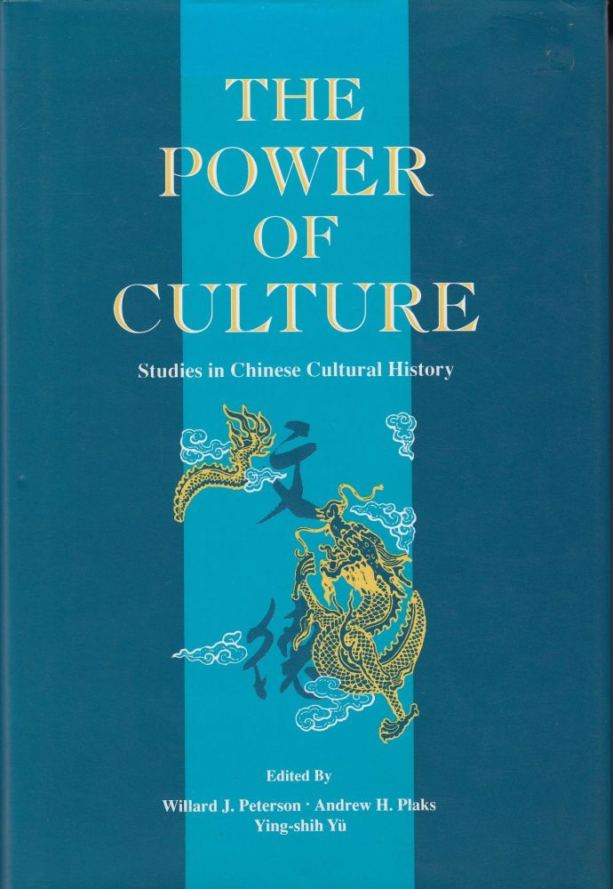 The Power of Culture: Studies in Chinese Cultural History. Andrew H. Plaks Willard J. Peterson, Ying-shih Yu.