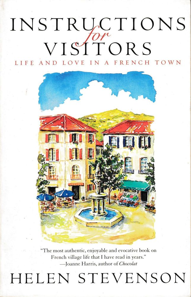 Instructions for Visitors: Live and Love in a French Town. Helen Stevenson.