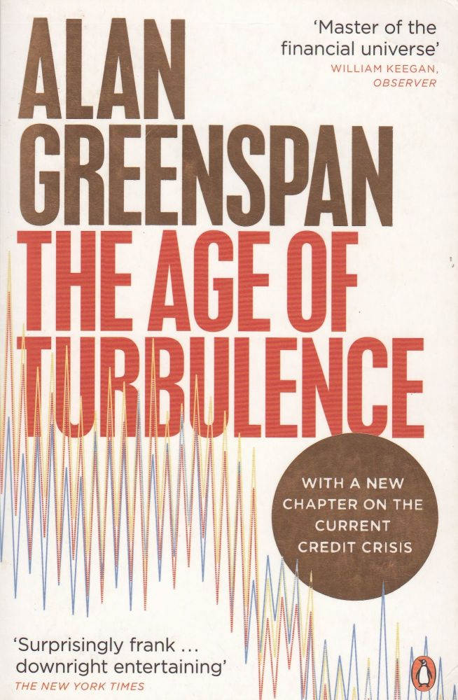 The Age of Turbulence: Adventures in a New World. Alan Greenspan.