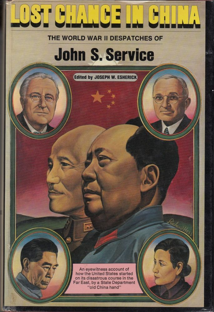 Lost Chance in China: The World War II Despatches of John S. Service. Joseph W. Esherick John S. Service.