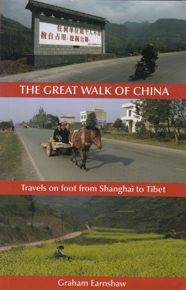 The Great Walk of China: Travels on Foot From Shanghai to Tibet. Graham Earnshaw.