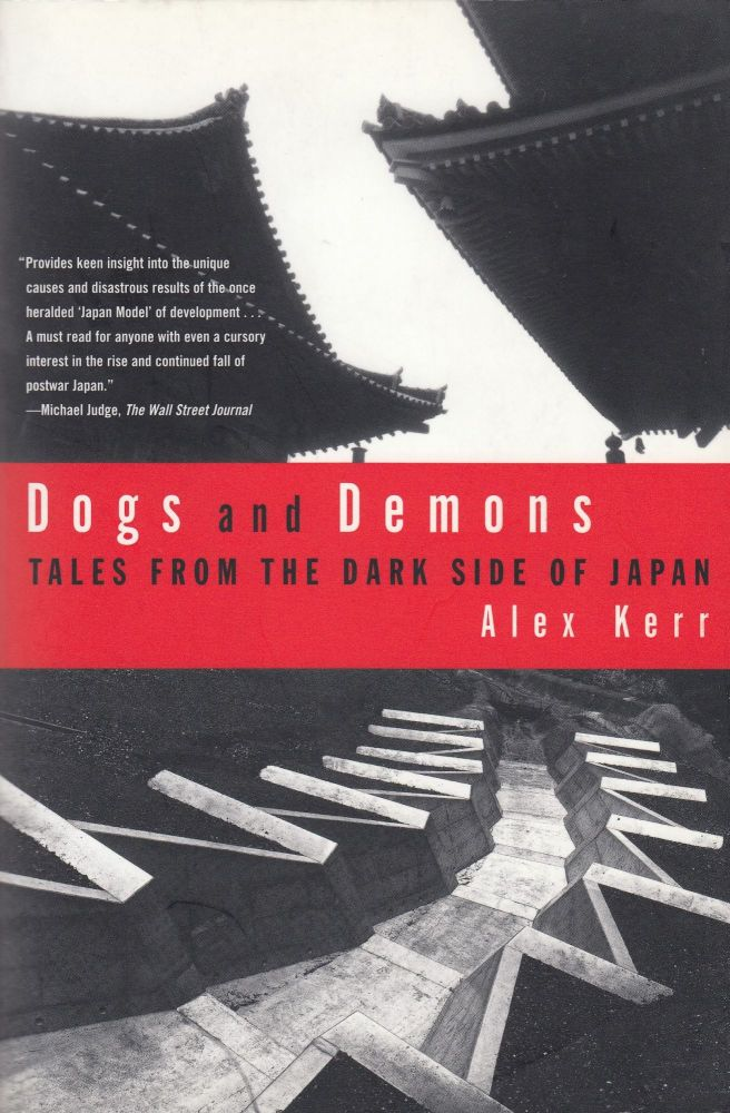 Dogs and Demons: Tales From the Dark Side of Japan. Alex Kerr.