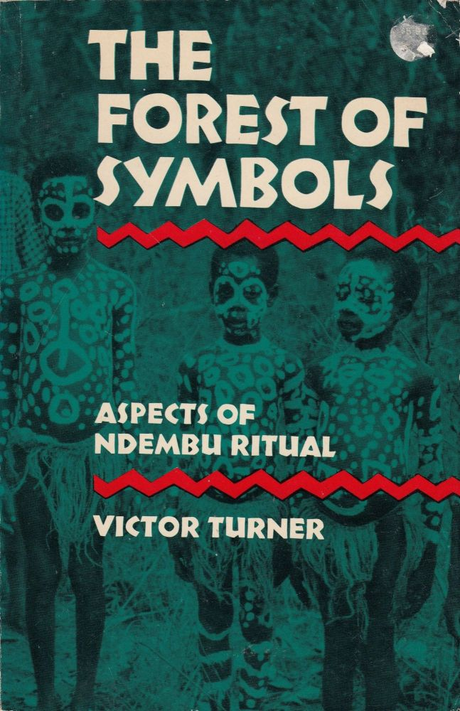 The Forest of Symbols: Aspects of Ndembu Ritual. Victor Turner.