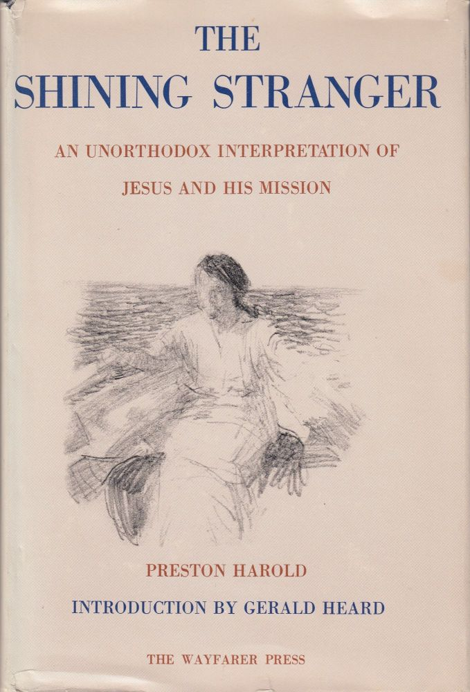 The Shining Stranger: An Unorthodox Interpretation of Jesus and His Mission. Gerald Heard Preston Harold, intro.