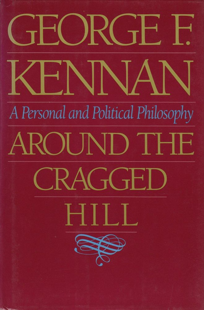 Around the Cragged Hill: A Personal and Political Philosophy. George F. Kennan.