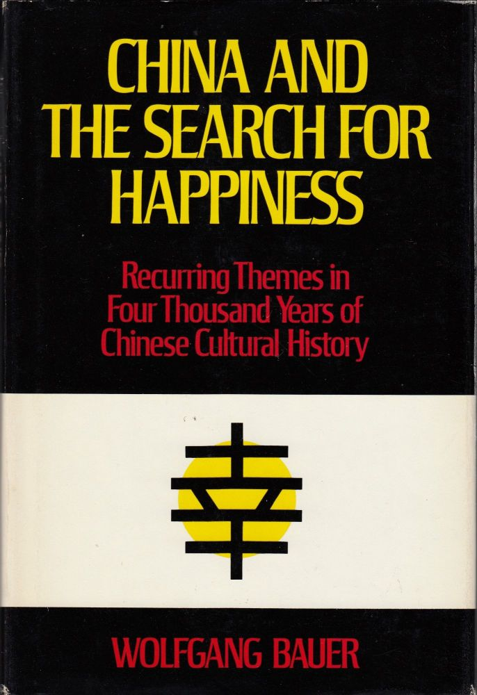 China and the Search for Happiness: Recurring Themes in Four Thousand Years of Chinese Cultural History. Michael Shaw Wolfgang Bauer, tr.