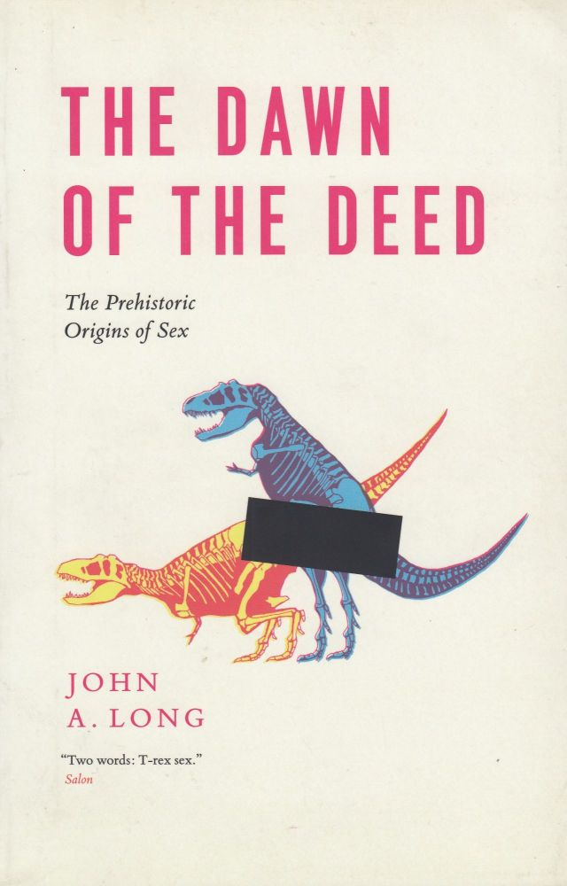 The Dawn of the Deed: The Prehistoric Origins of Sex. John A. Long.
