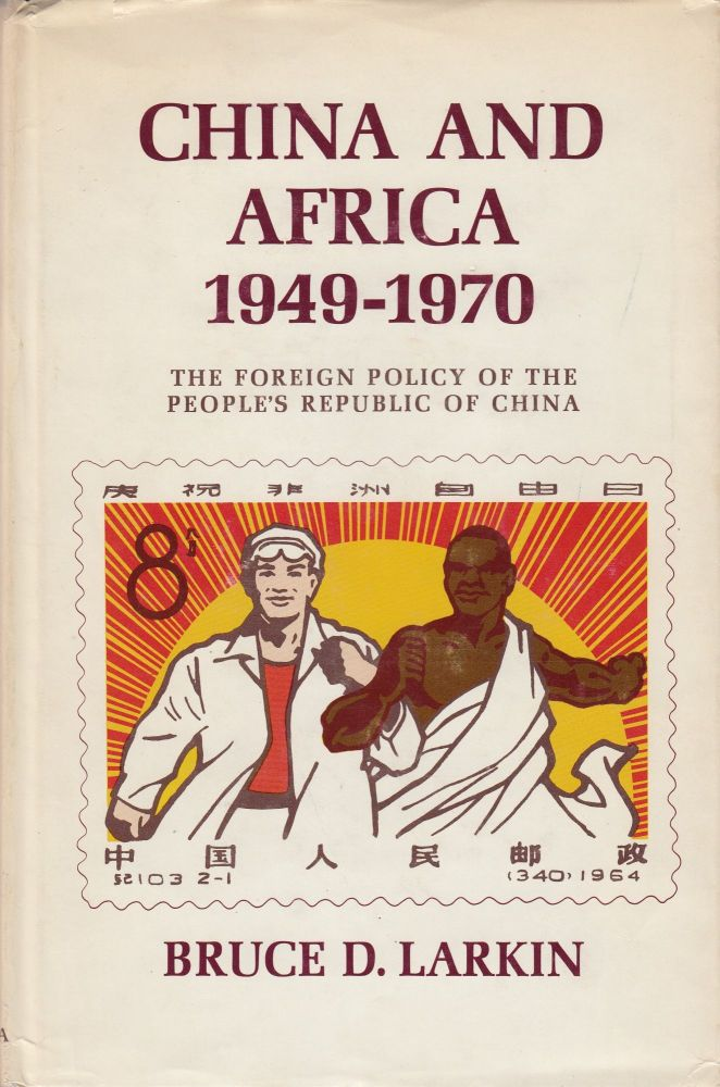 China and Africa 1949-1970: The Foreign Policy of People's Republic of China. Bruce D. Larkin.