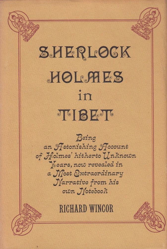 Sherlock Holmes in Tibet (Being an Astonishing Account of Holmes' hitherto Unknown Years, now revealed in a Most Extraordinary Narrative from his own Notebook). Richard Wincor.
