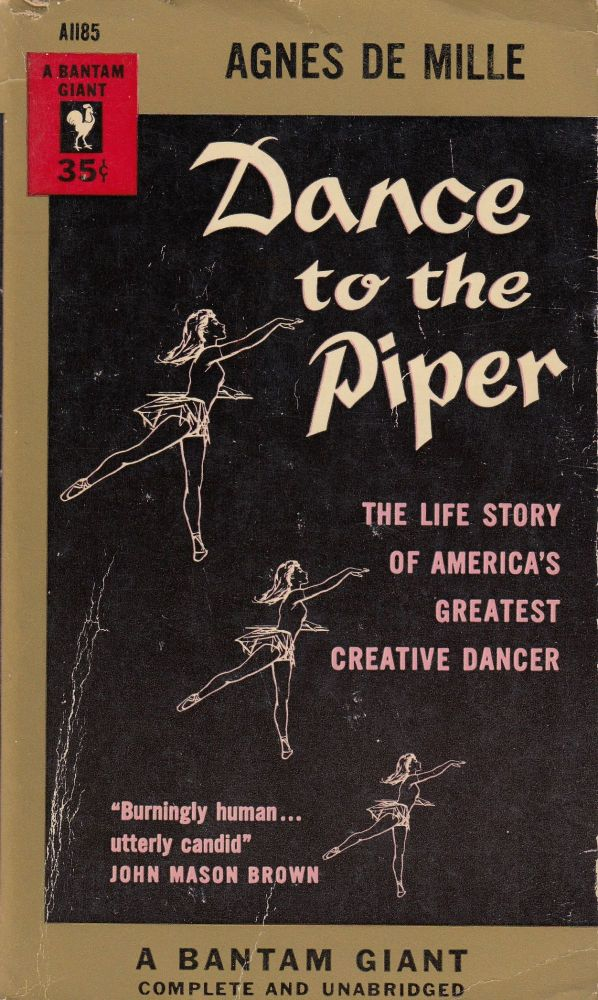 Dance to the Piper: The Life Story of America's Greatest Creative Dancer. Agnes de Mille.