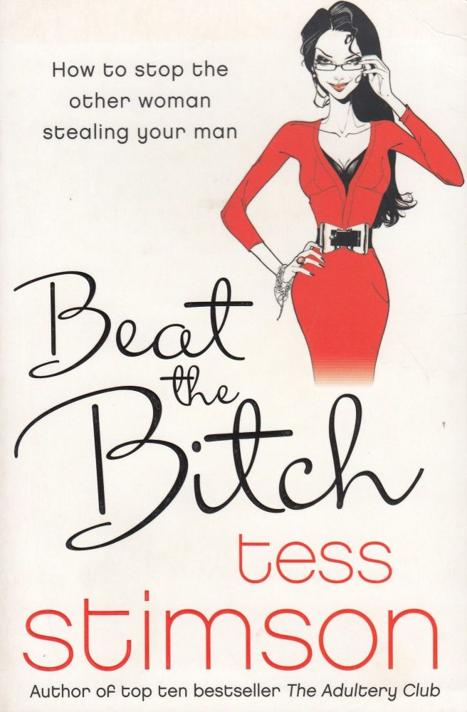 Beat the Bitch: How to Stop the Other Woman Stealing Your Man. Tess Stimson.