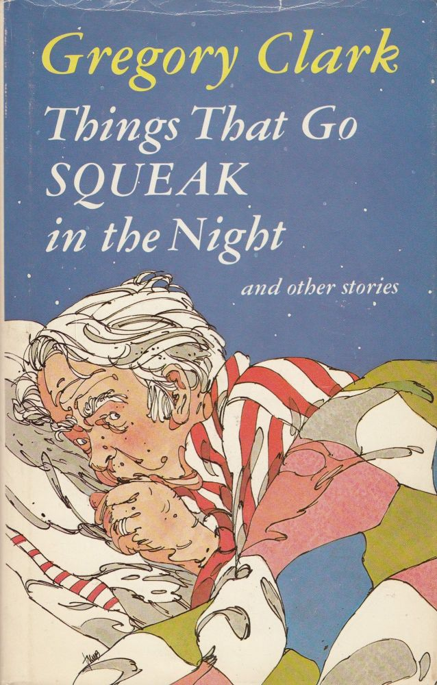 Things That Go Squeak in the Night and Other Stories. Gregory Clark.