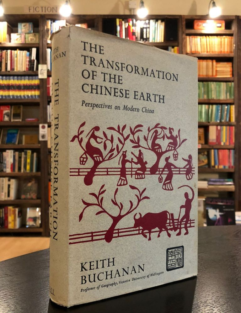 The Transformation of the Chinese Earth: Aspects of the Evaluation of the Chinese Earth from Earliest Times to Mao Tse-tung. Keith Buchanan.