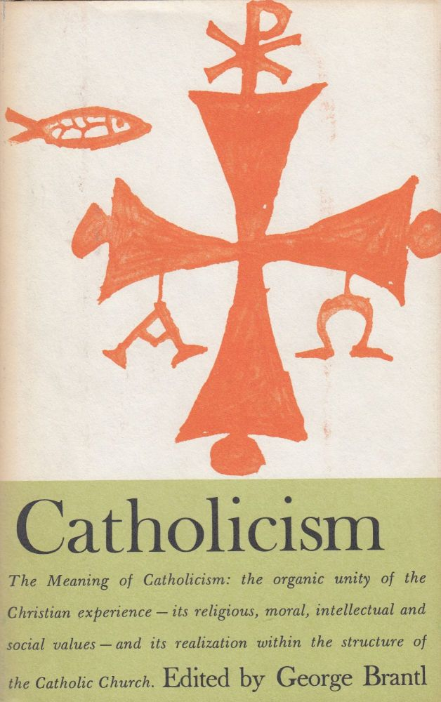 Catholicism (Great Religions of Modern Man). George Brantl.