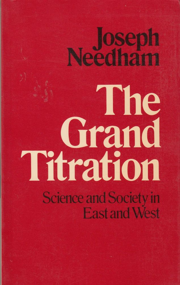The Grand Titration: Science and Society in East and West. Joseph Needham.